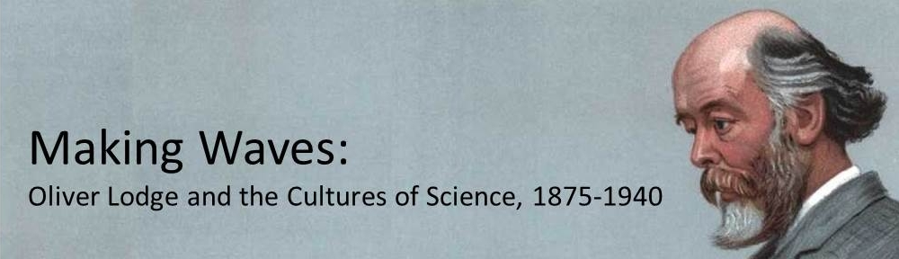 Making Waves: Oliver Lodge and the Cultures of Science, 1875-1940